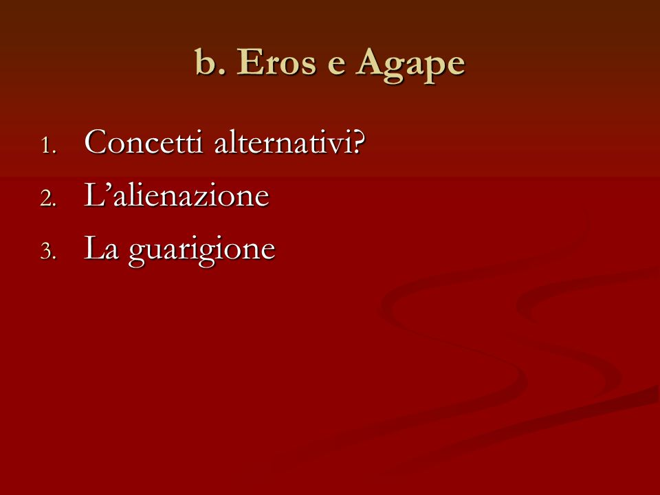 b. Eros e Agape Concetti alternativi L'alienazione La guarigione