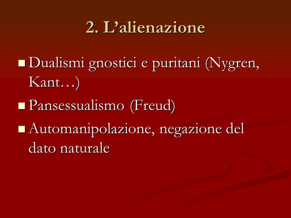 2. L'alienazione Dualismi gnostici e puritani (Nygren, Kant…)