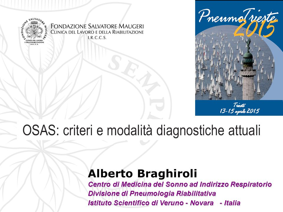Alberto Braghiroli Centro di Medicina del Sonno ad Indirizzo Respiratorio. Divisione di Pneumologia Riabilitativa.