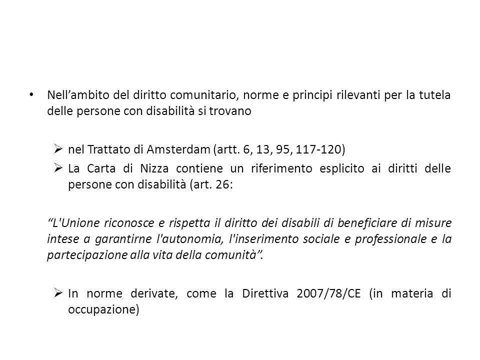 Nell'ambito del diritto comunitario, norme e principi rilevanti per la tutela delle persone con disabilità si trovano