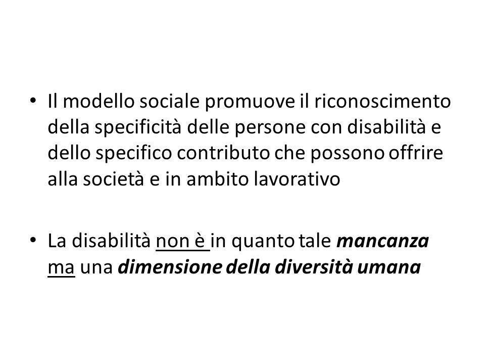 Il modello sociale promuove il riconoscimento della specificità delle persone con disabilità e dello specifico contributo che possono offrire alla società e in ambito lavorativo