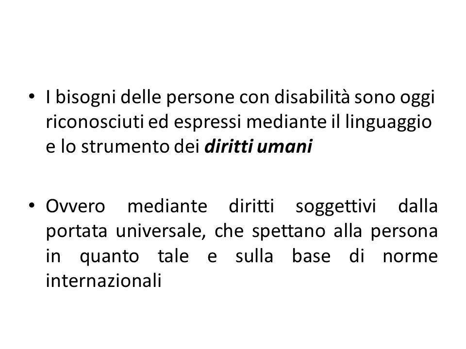 I bisogni delle persone con disabilità sono oggi riconosciuti ed espressi mediante il linguaggio e lo strumento dei diritti umani