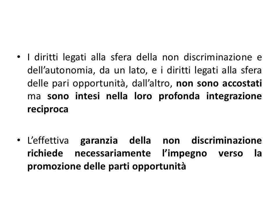 I diritti legati alla sfera della non discriminazione e dell'autonomia, da un lato, e i diritti legati alla sfera delle pari opportunità, dall'altro, non sono accostati ma sono intesi nella loro profonda integrazione reciproca