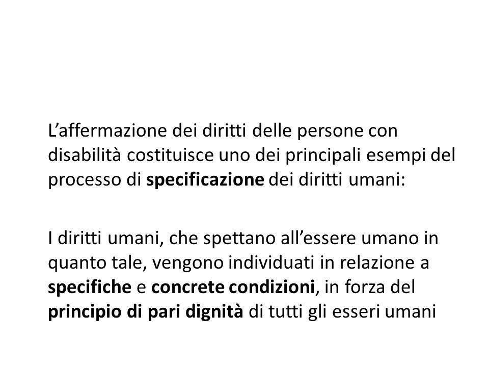 L'affermazione dei diritti delle persone con disabilità costituisce uno dei principali esempi del processo di specificazione dei diritti umani: