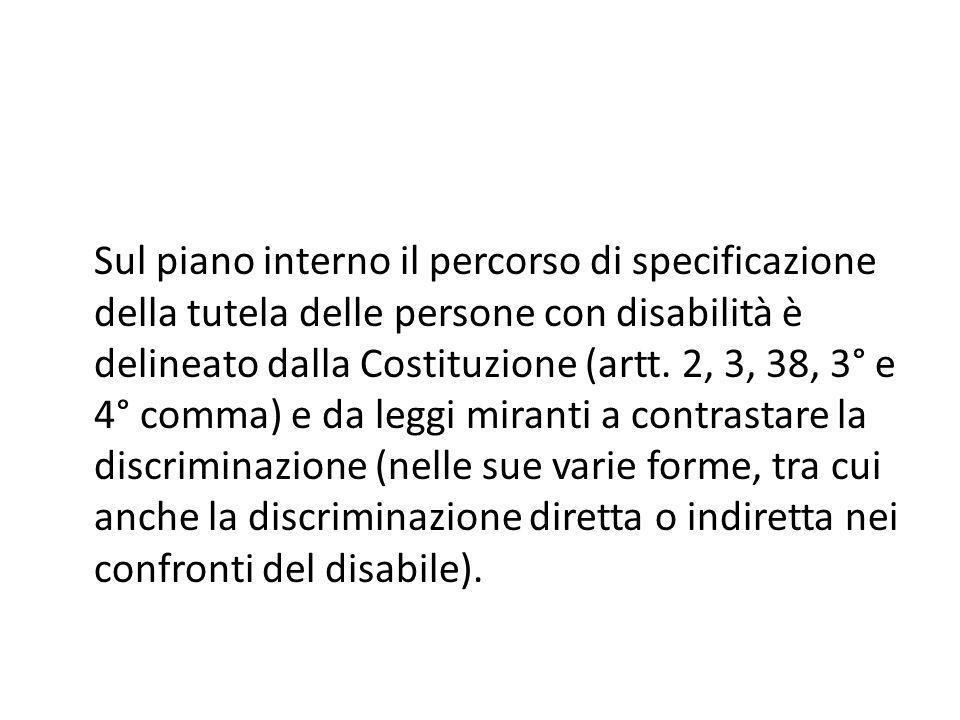 Sul piano interno il percorso di specificazione della tutela delle persone con disabilità è delineato dalla Costituzione (artt.