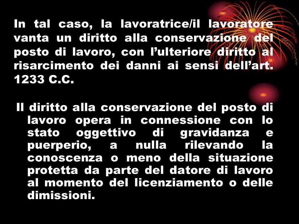 In tal caso, la lavoratrice/il lavoratore vanta un diritto alla conservazione del posto di lavoro, con l'ulteriore diritto al risarcimento dei danni ai sensi dell'art. 1233 C.C.