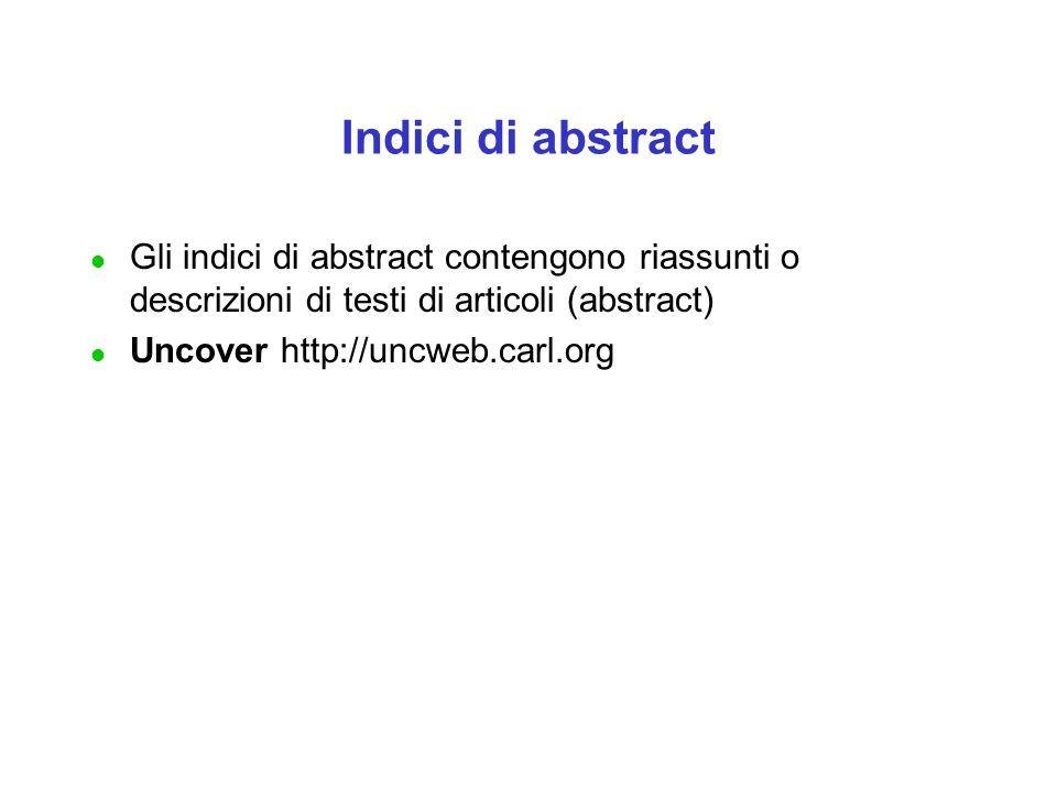 Indici di abstract Gli indici di abstract contengono riassunti o descrizioni di testi di articoli (abstract)