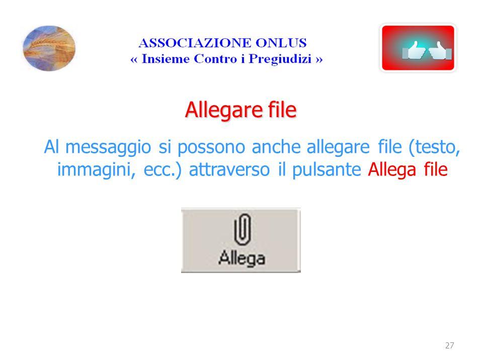 Allegare file Al messaggio si possono anche allegare file (testo, immagini, ecc.) attraverso il pulsante Allega file.