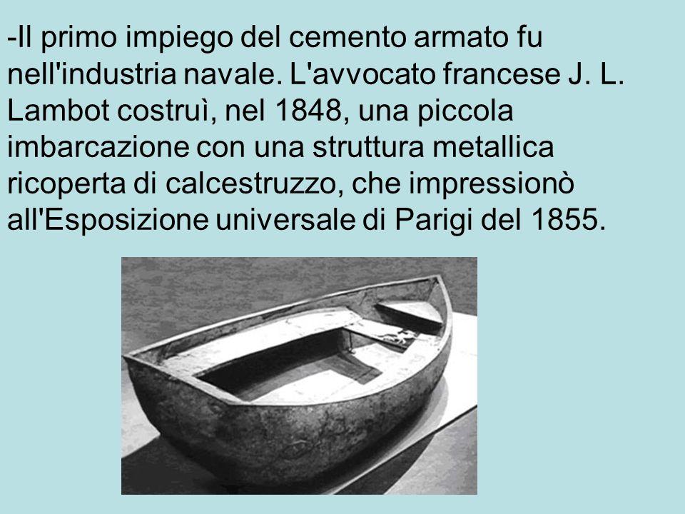 -Il primo impiego del cemento armato fu nell industria navale