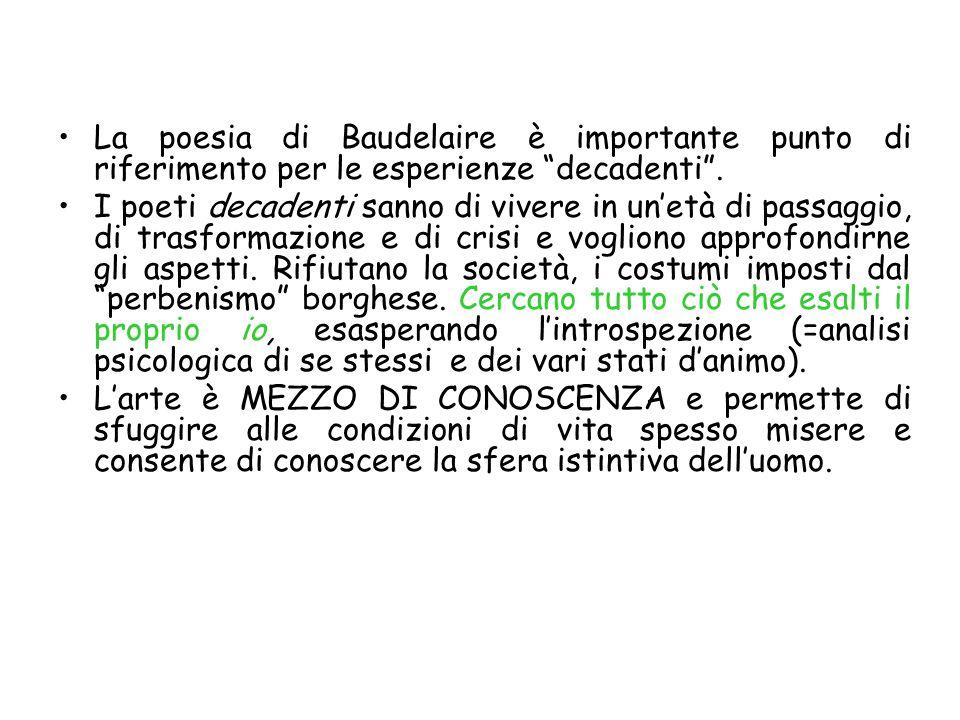 La poesia di Baudelaire è importante punto di riferimento per le esperienze decadenti .