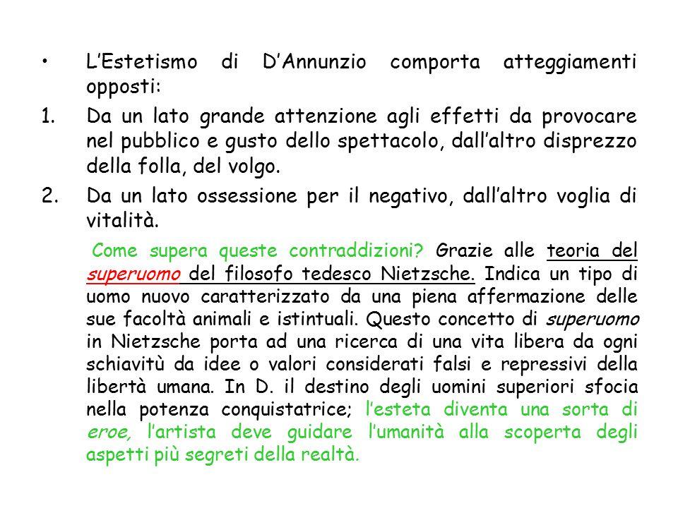L'Estetismo di D'Annunzio comporta atteggiamenti opposti: