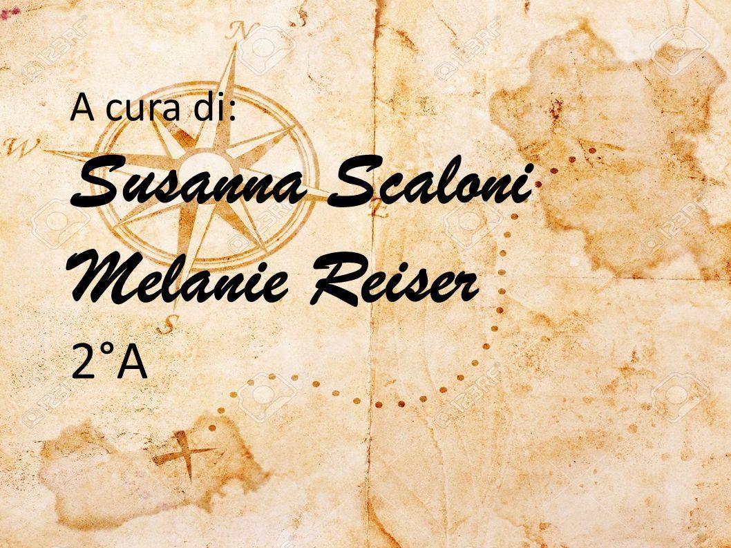 A cura di: Susanna Scaloni Melanie Reiser 2°A