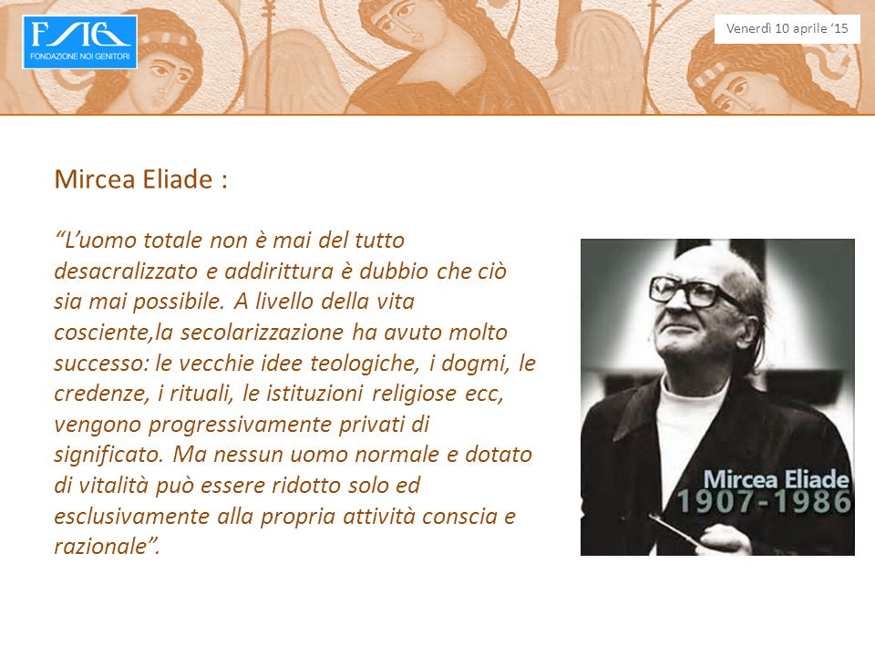 Venerdì 10 aprile '15 Mircea Eliade :