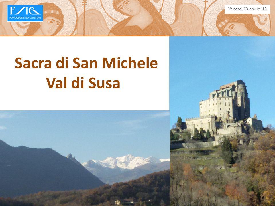 Venerdì 10 aprile '15 Sacra di San Michele Val di Susa