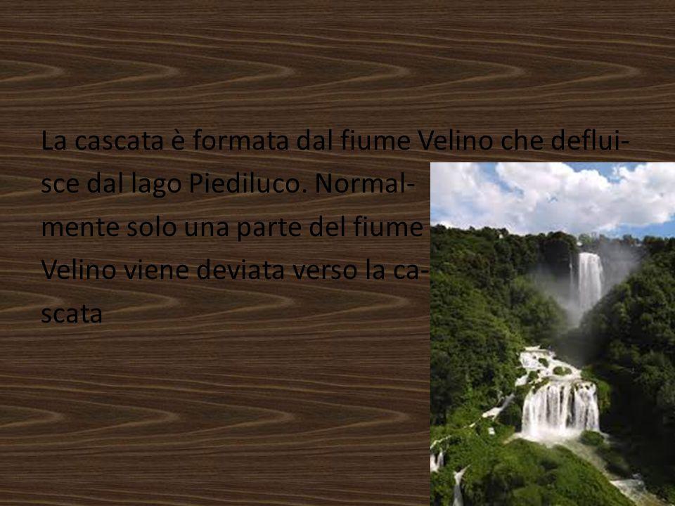 La cascata è formata dal fiume Velino che deflui- sce dal lago Piediluco.