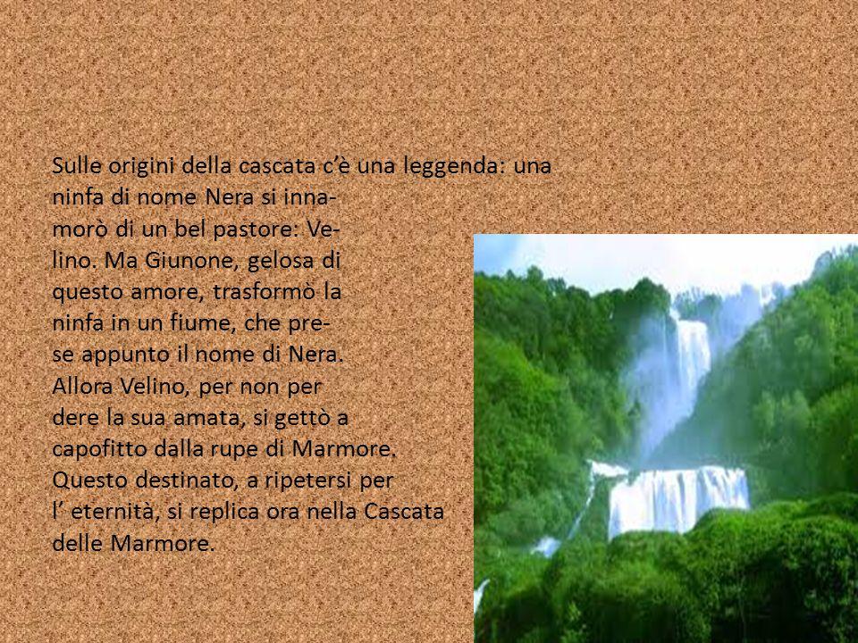 Sulle origini della cascata c'è una leggenda: una ninfa di nome Nera si inna- morò di un bel pastore: Ve- lino.
