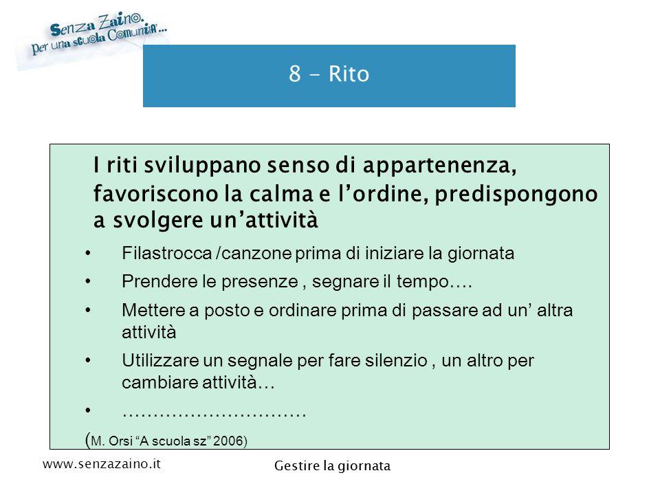 8 - Rito I riti sviluppano senso di appartenenza, favoriscono la calma e l'ordine, predispongono a svolgere un'attività.