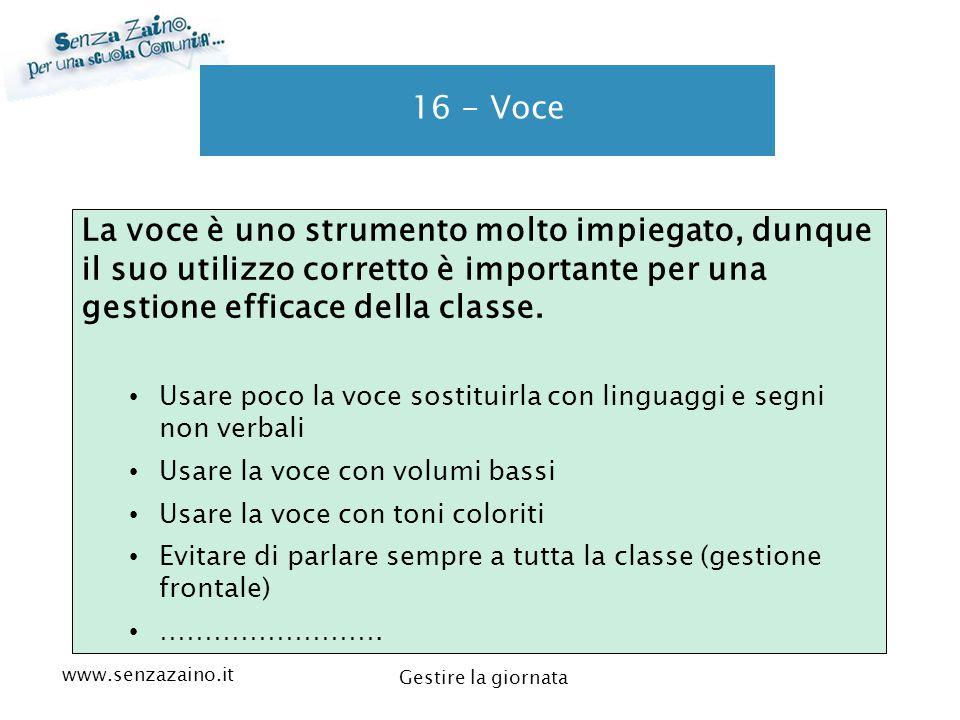 16 - Voce La voce è uno strumento molto impiegato, dunque il suo utilizzo corretto è importante per una gestione efficace della classe.