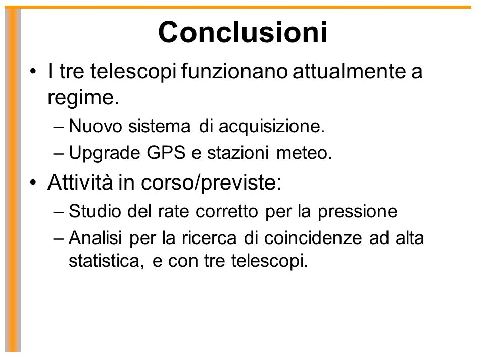 Conclusioni I tre telescopi funzionano attualmente a regime.