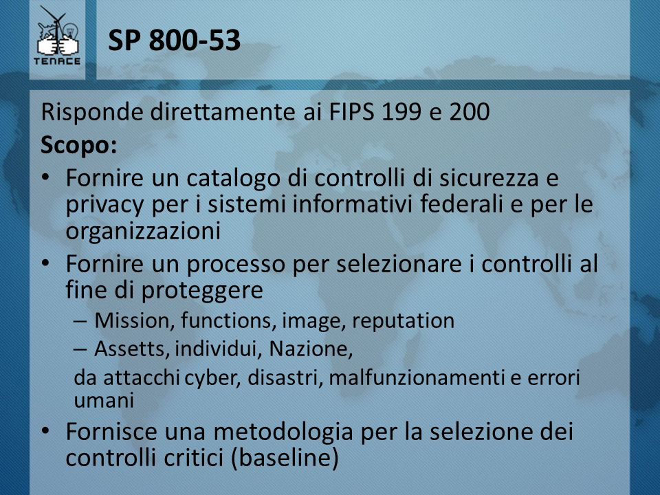 SP 800-53 Risponde direttamente ai FIPS 199 e 200 Scopo: