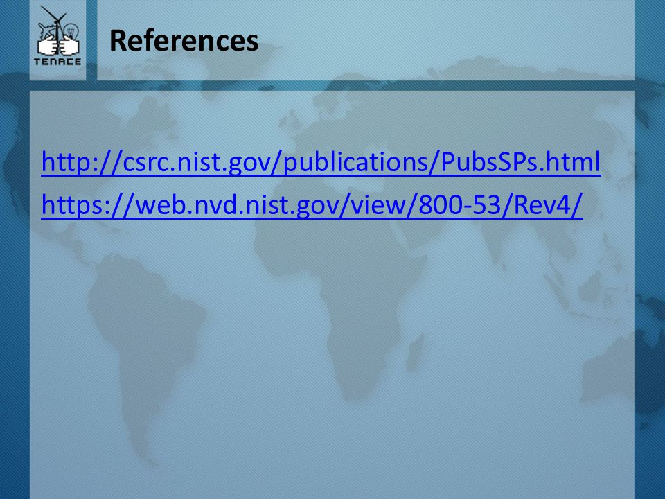 References http://csrc.nist.gov/publications/PubsSPs.html https://web.nvd.nist.gov/view/800-53/Rev4/