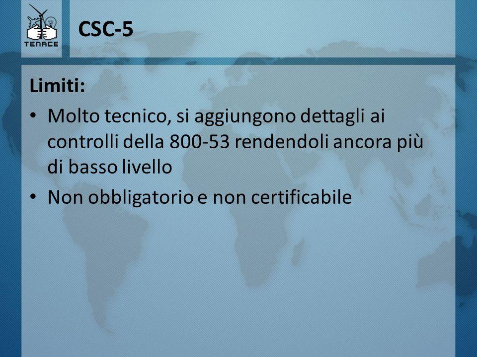 CSC-5 Limiti: Molto tecnico, si aggiungono dettagli ai controlli della 800-53 rendendoli ancora più di basso livello.