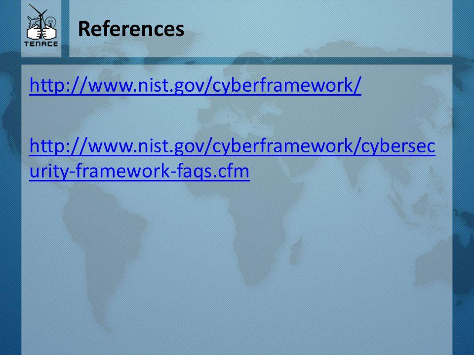 References http://www.nist.gov/cyberframework/ http://www.nist.gov/cyberframework/cybersecurity-framework-faqs.cfm