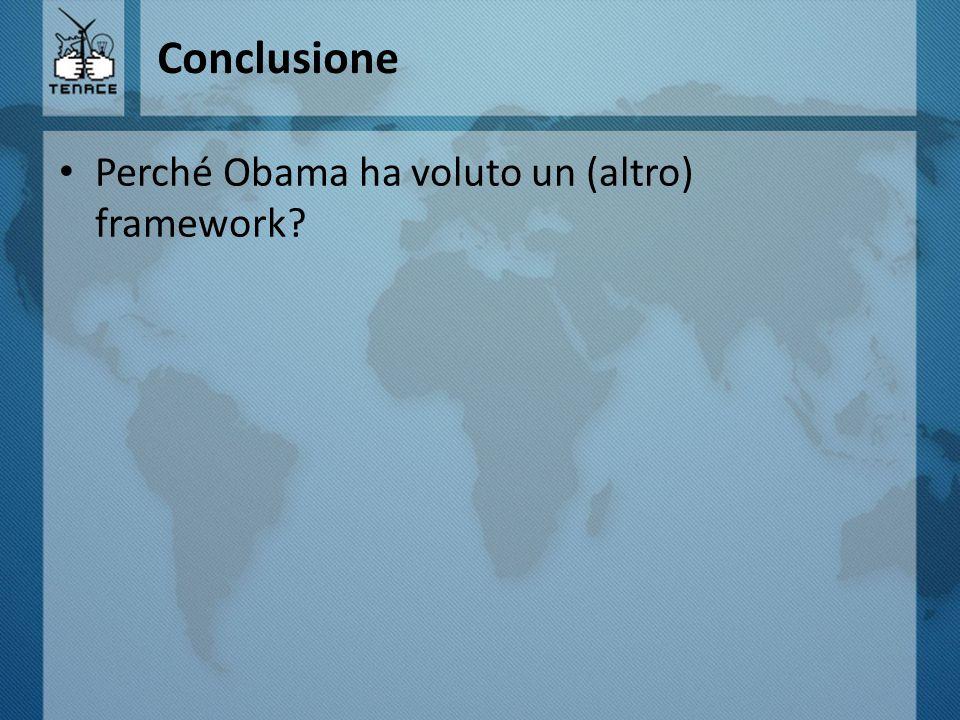 Conclusione Perché Obama ha voluto un (altro) framework