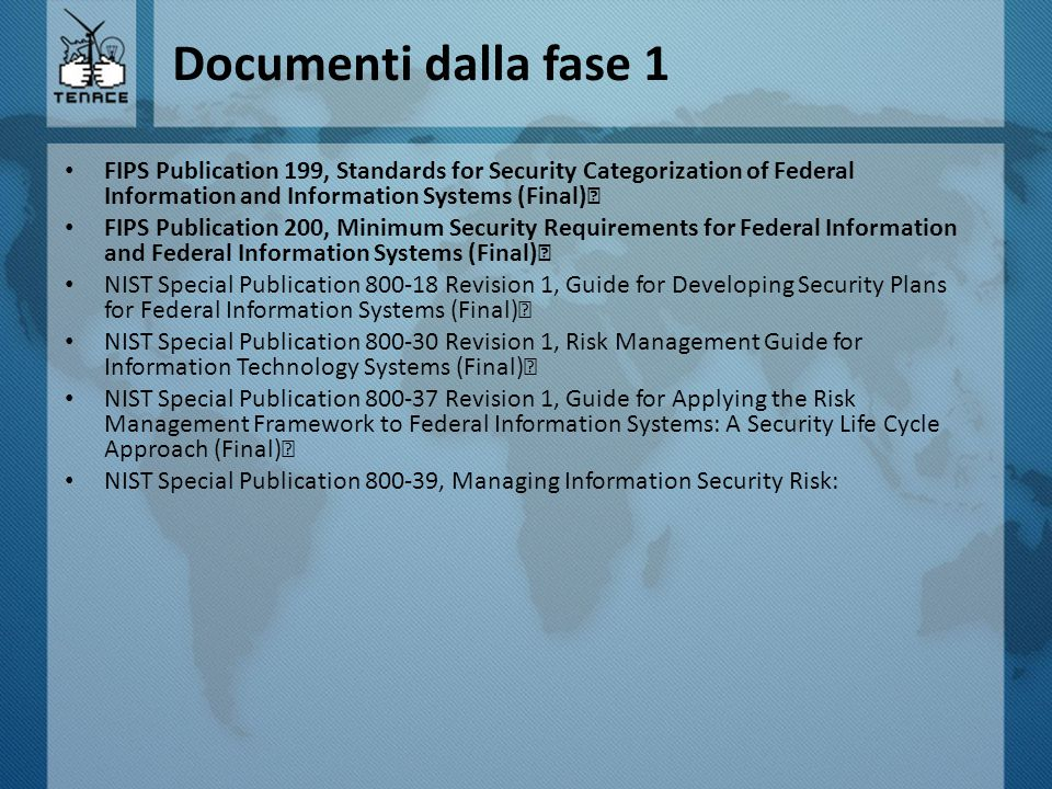 Documenti dalla fase 1 FIPS Publication 199, Standards for Security Categorization of Federal Information and Information Systems (Final)