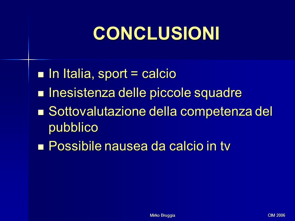 CONCLUSIONI In Italia, sport = calcio