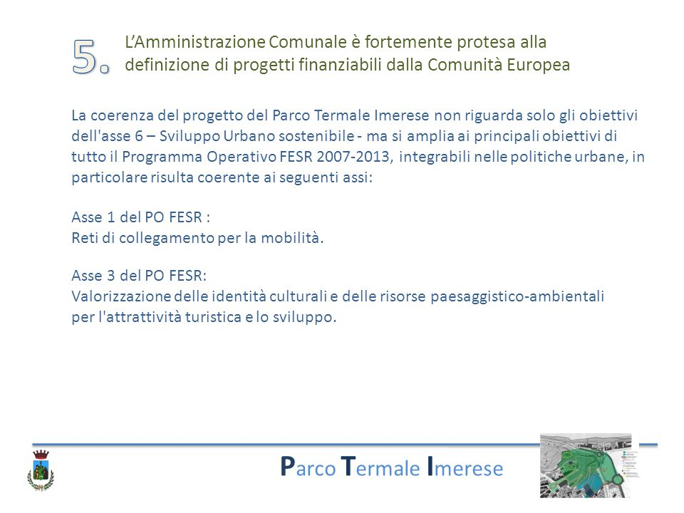5. L'Amministrazione Comunale è fortemente protesa alla definizione di progetti finanziabili dalla Comunità Europea.