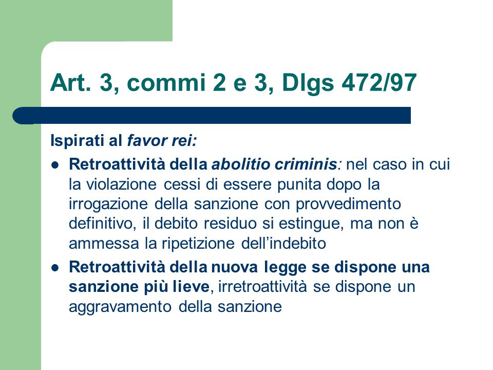 Art. 3, commi 2 e 3, Dlgs 472/97 Ispirati al favor rei: