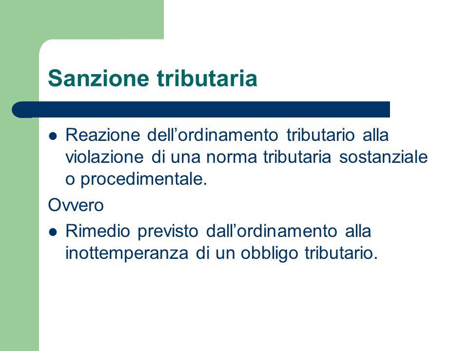 Sanzione tributaria Reazione dell'ordinamento tributario alla violazione di una norma tributaria sostanziale o procedimentale.