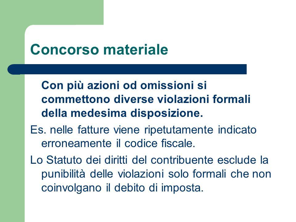 Concorso materiale Con più azioni od omissioni si commettono diverse violazioni formali della medesima disposizione.