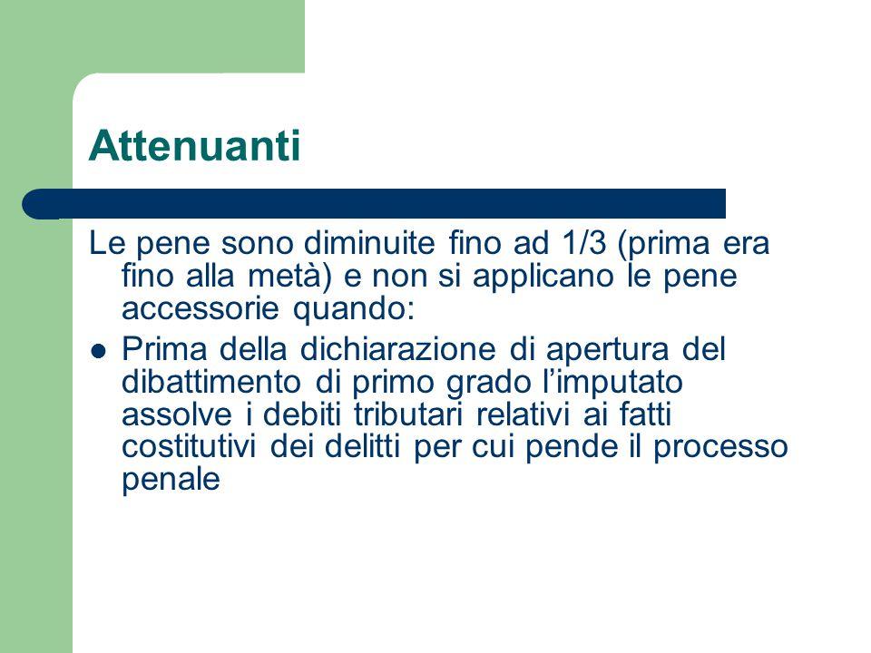 Attenuanti Le pene sono diminuite fino ad 1/3 (prima era fino alla metà) e non si applicano le pene accessorie quando: