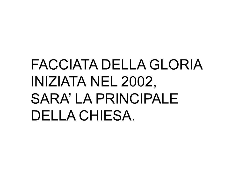 FACCIATA DELLA GLORIA INIZIATA NEL 2002, SARA' LA PRINCIPALE DELLA CHIESA.