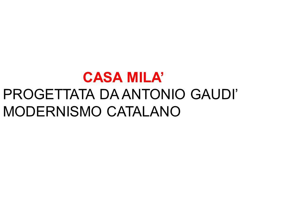 CASA MILA' PROGETTATA DA ANTONIO GAUDI' MODERNISMO CATALANO