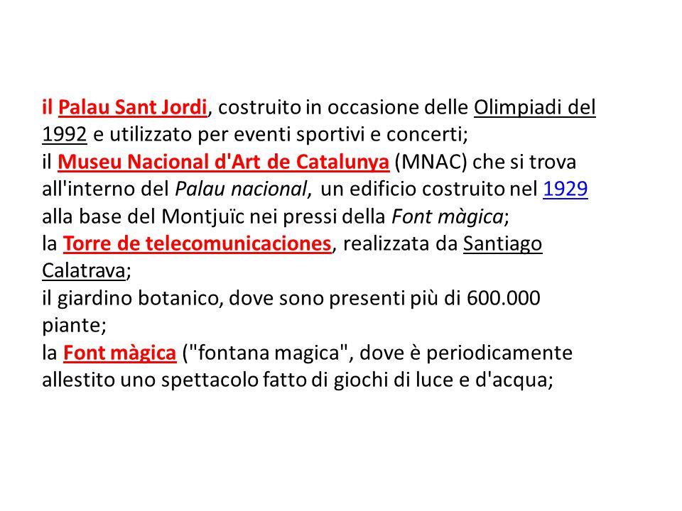 il Palau Sant Jordi, costruito in occasione delle Olimpiadi del 1992 e utilizzato per eventi sportivi e concerti;