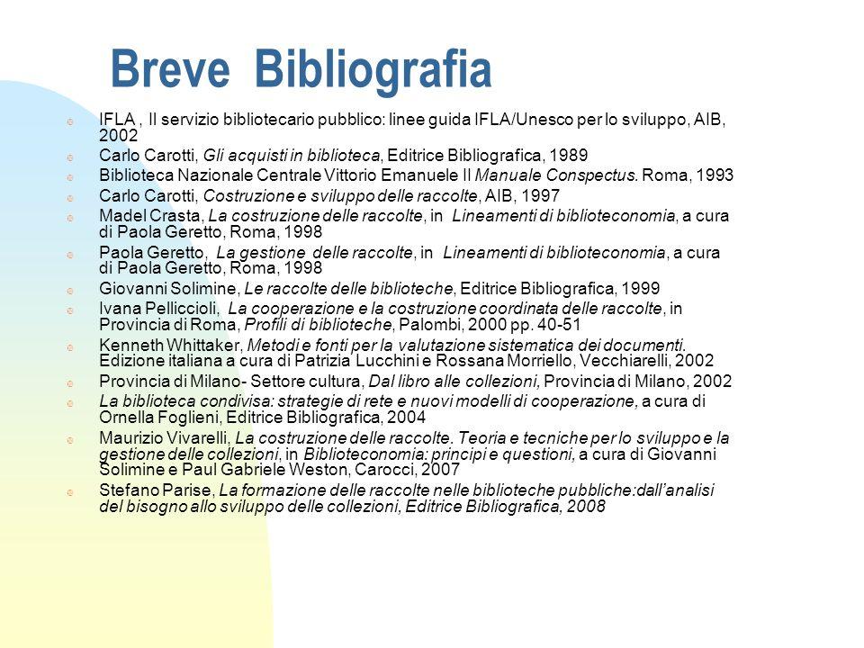 Breve BibliografiaIFLA , Il servizio bibliotecario pubblico: linee guida IFLA/Unesco per lo sviluppo, AIB, 2002.