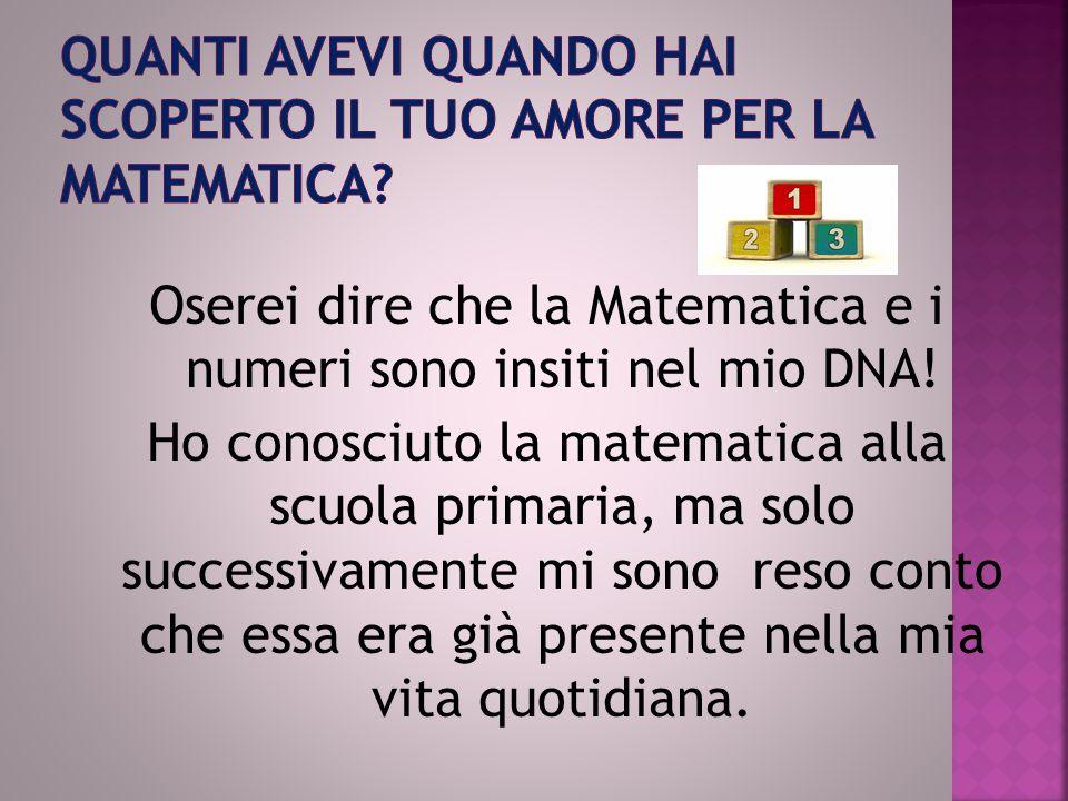 Quanti avevi quando hai scoperto il tuo Amore per la Matematica