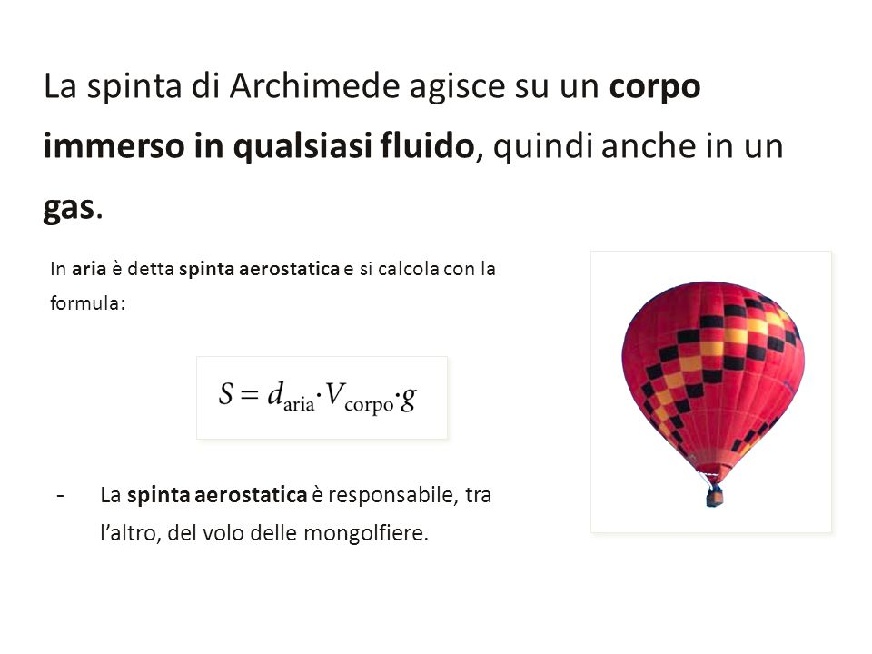 La spinta di Archimede agisce su un corpo immerso in qualsiasi fluido, quindi anche in un gas.