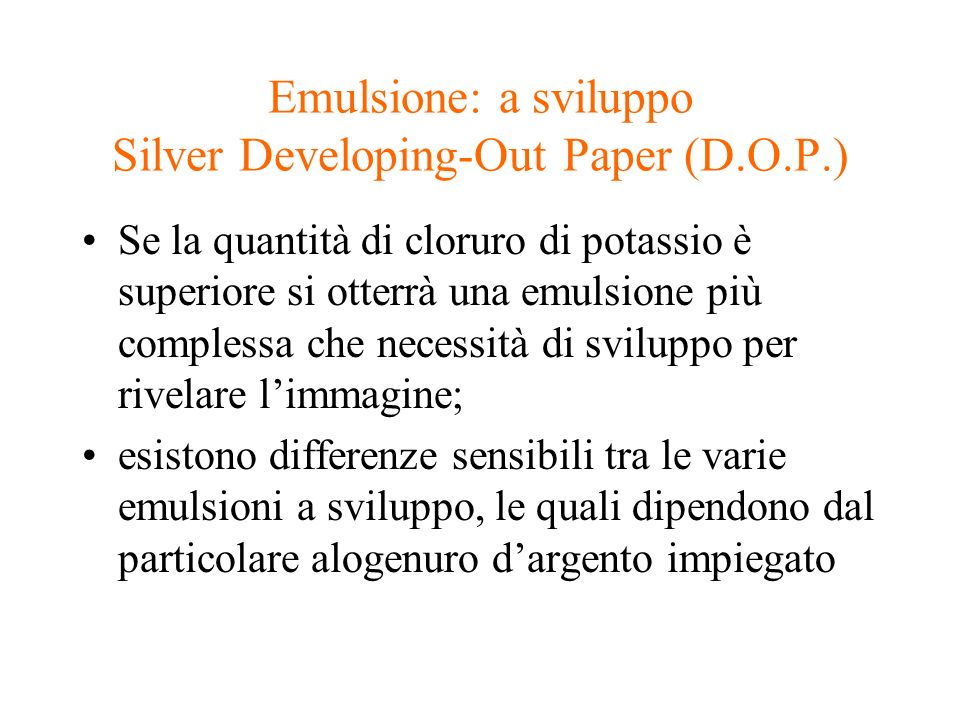 Emulsione: a sviluppo Silver Developing-Out Paper (D.O.P.)