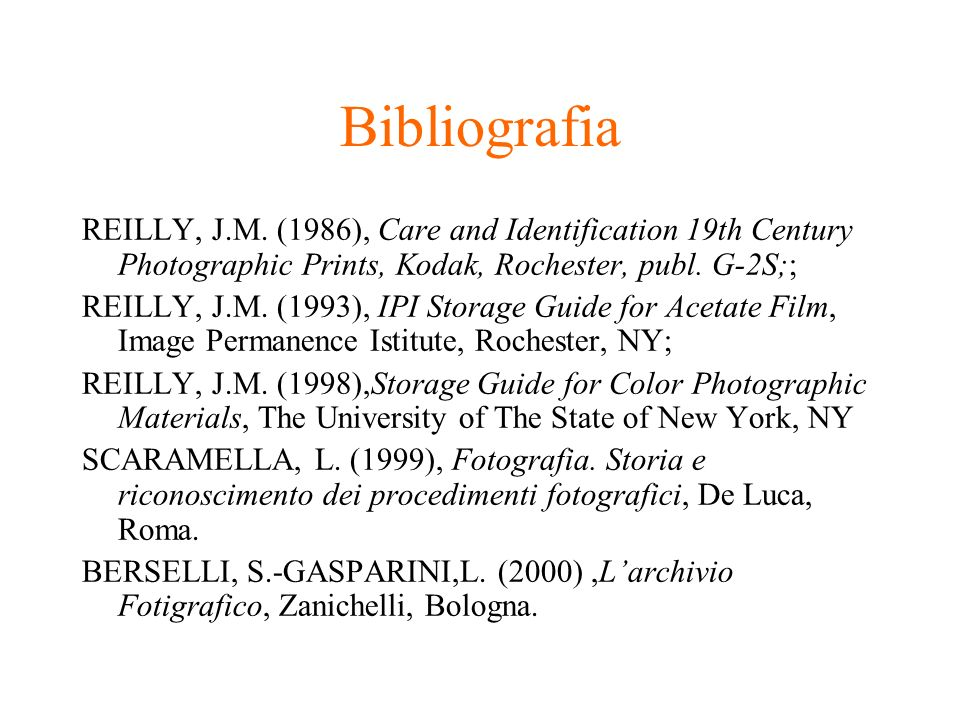 Bibliografia REILLY, J.M. (1986), Care and Identification 19th Century Photographic Prints, Kodak, Rochester, publ. G-2S;;