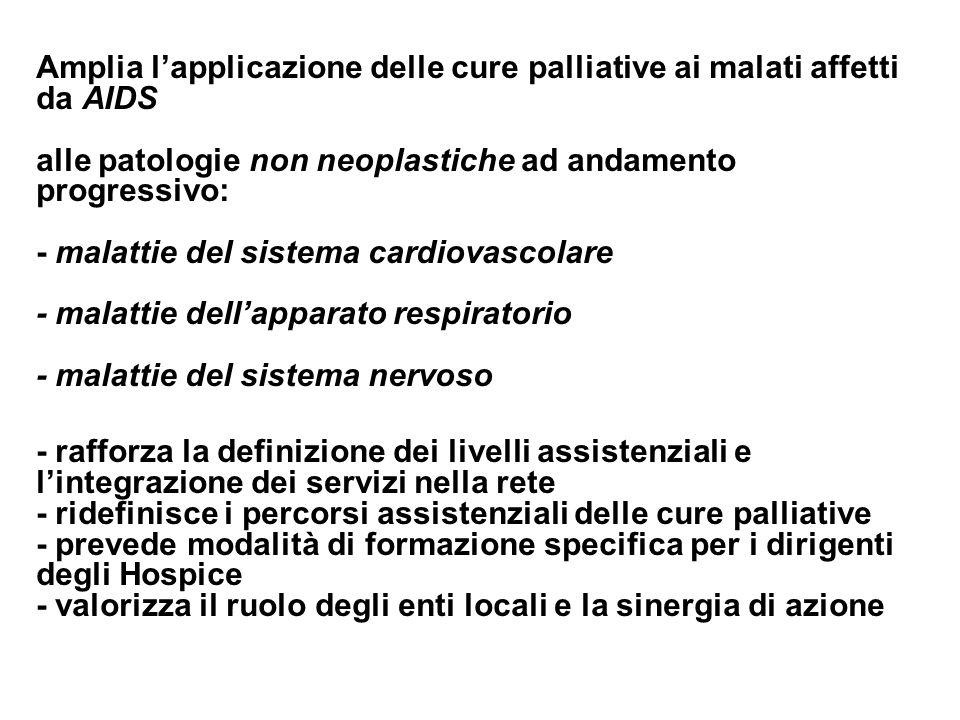 Amplia l'applicazione delle cure palliative ai malati affetti da AIDS alle patologie non neoplastiche ad andamento progressivo: - malattie del sistema cardiovascolare - malattie dell'apparato respiratorio - malattie del sistema nervoso