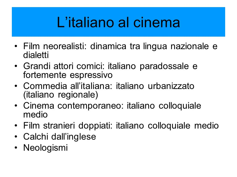 L'italiano al cinema Film neorealisti: dinamica tra lingua nazionale e dialetti. Grandi attori comici: italiano paradossale e fortemente espressivo.