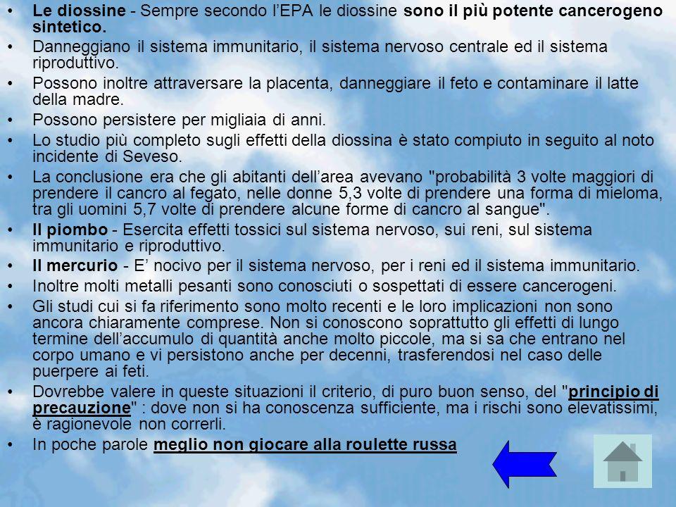 Le diossine - Sempre secondo l'EPA le diossine sono il più potente cancerogeno sintetico.