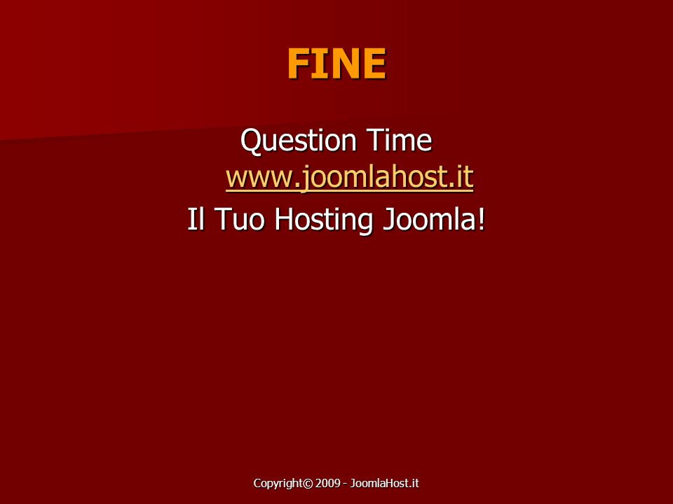 FINE Question Time www.joomlahost.it Il Tuo Hosting Joomla!