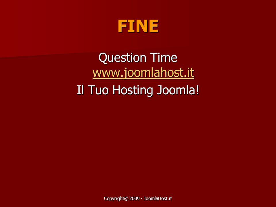 FINE Question Time www.joomlahost.it Il Tuo Hosting Joomla!