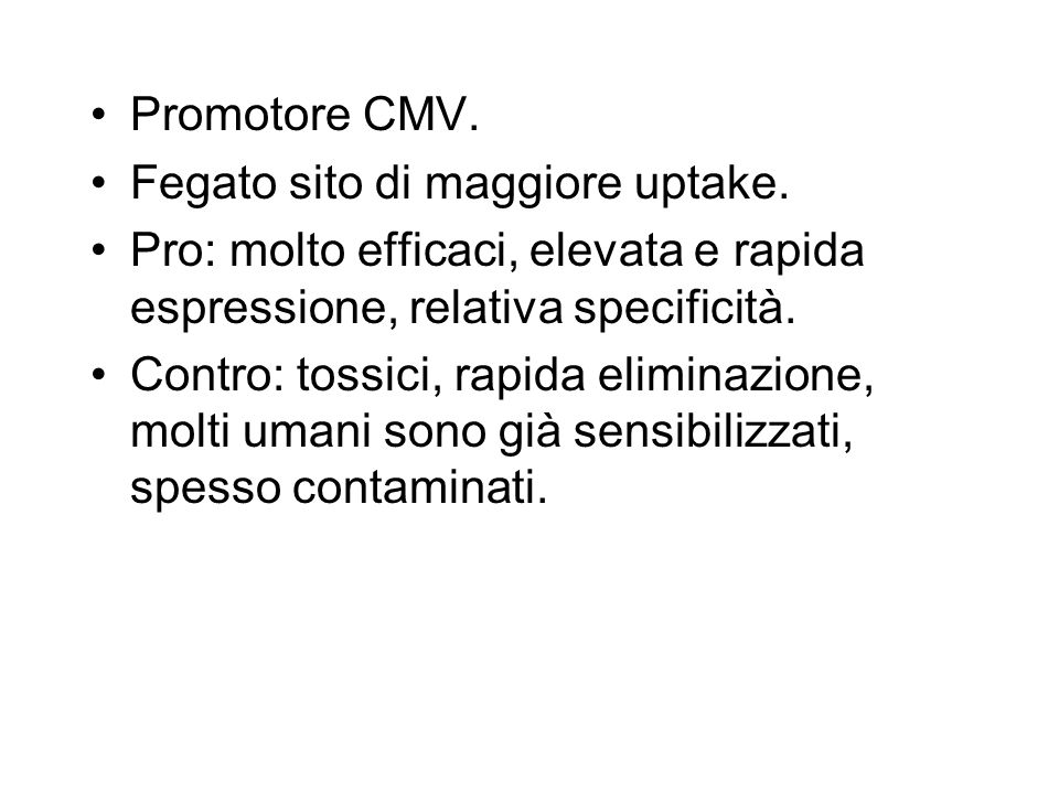 Promotore CMV. Fegato sito di maggiore uptake. Pro: molto efficaci, elevata e rapida espressione, relativa specificità.