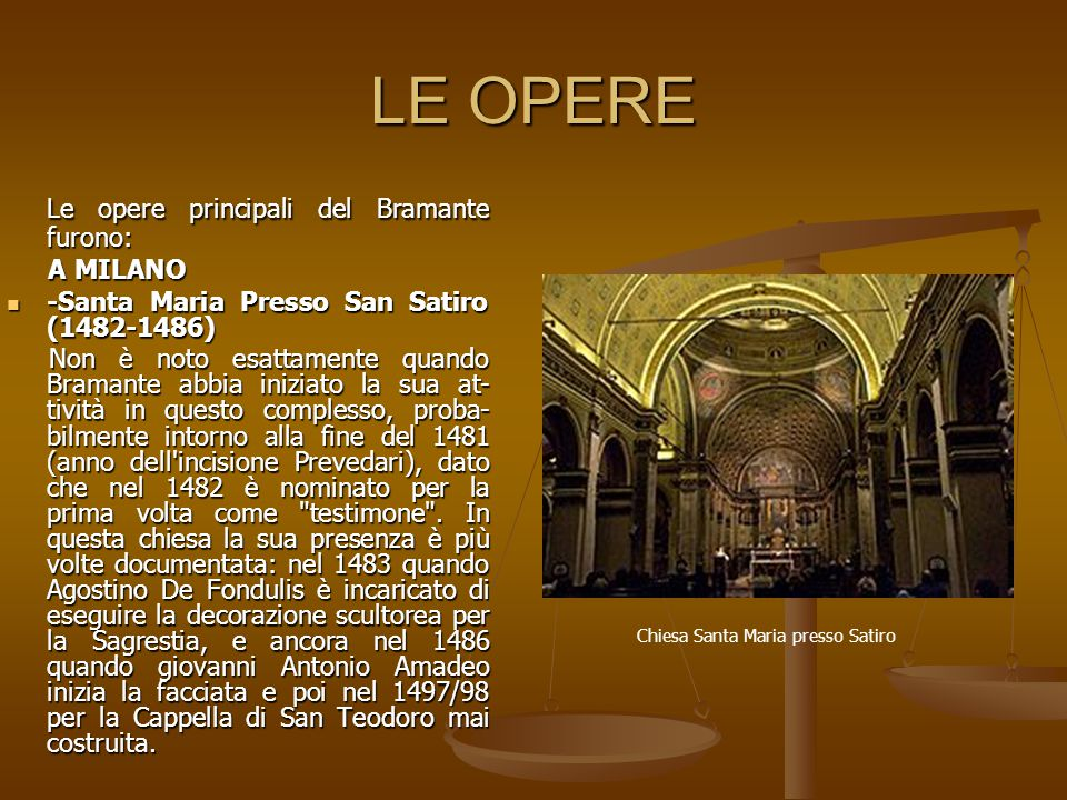 LE OPERE Le opere principali del Bramante furono: A MILANO